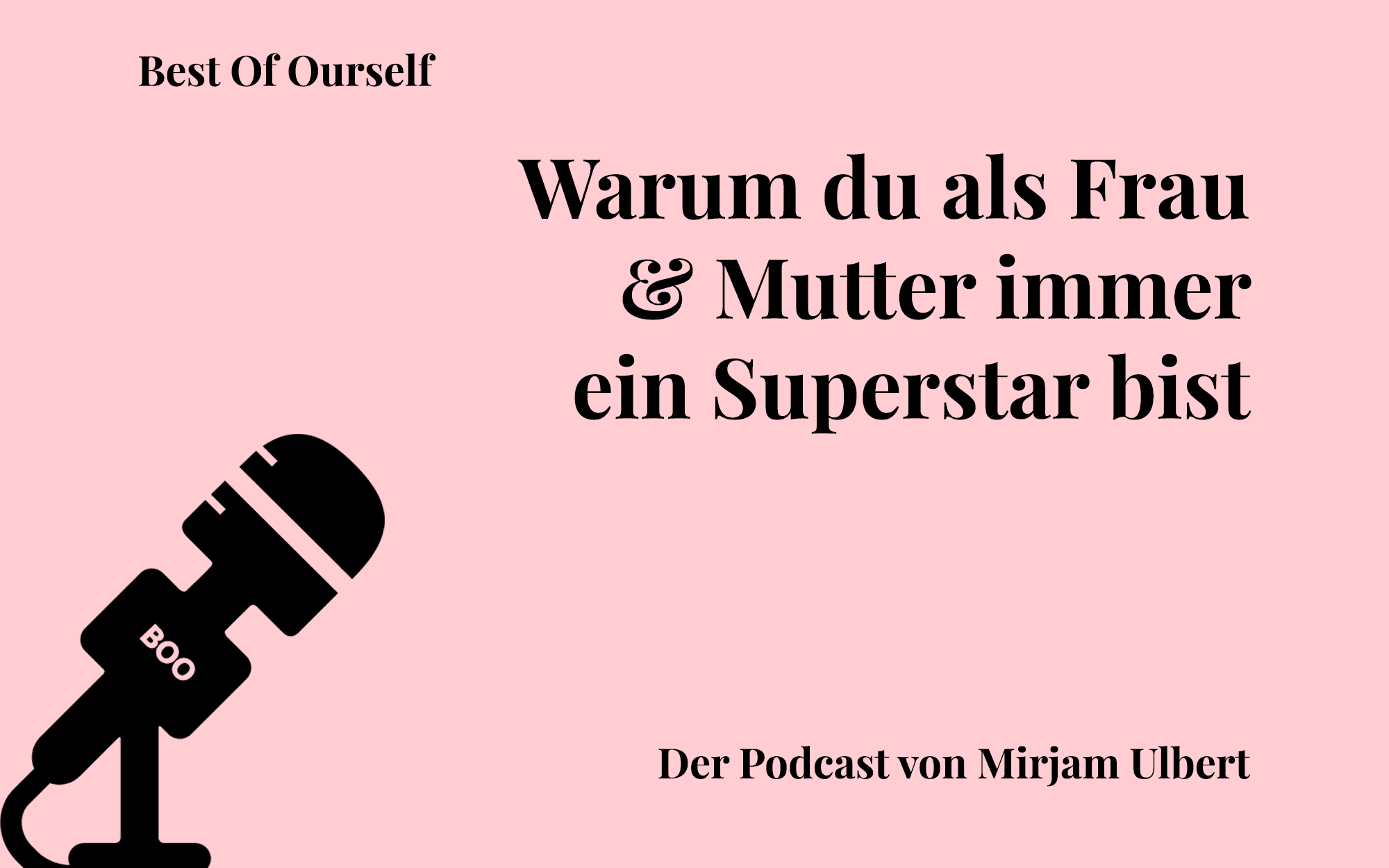 Podcast - Warum du als Frau & Mutter immer ein Superstar bist